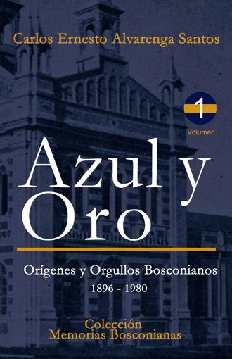 Imagen de Azul y Oro: Orígenes y Orgullos Bosconianos. 1896 - 1980